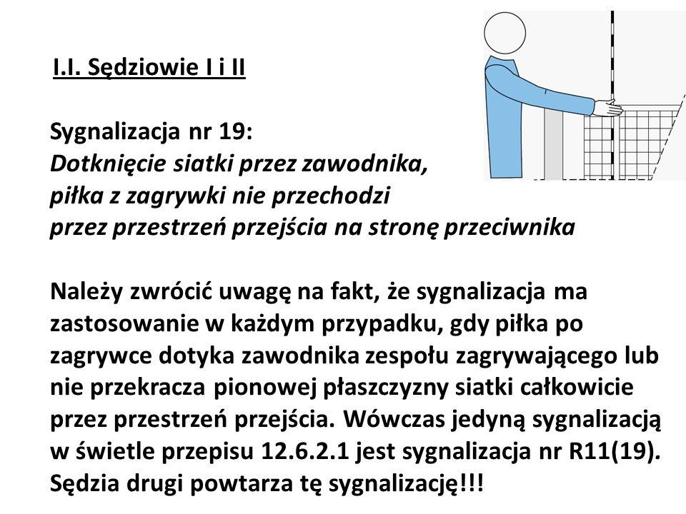 I.I. Sędziowie I i II Sygnalizacja nr 19: Dotknięcie siatki przez zawodnika, piłka z zagrywki nie przechodzi.