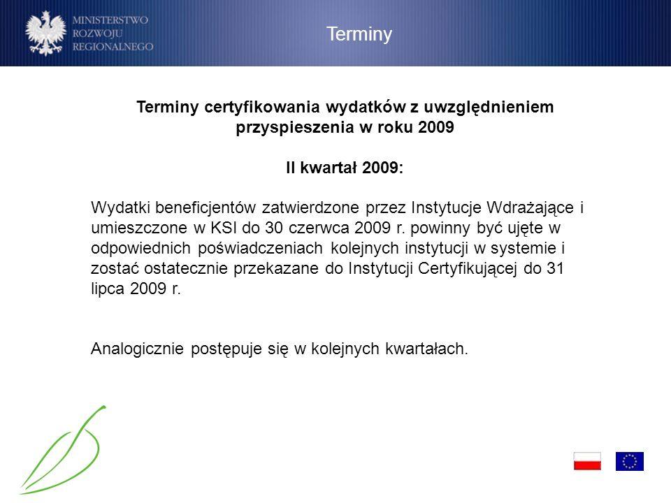Terminy Terminy certyfikowania wydatków z uwzględnieniem przyspieszenia w roku 2009. II kwartał 2009: