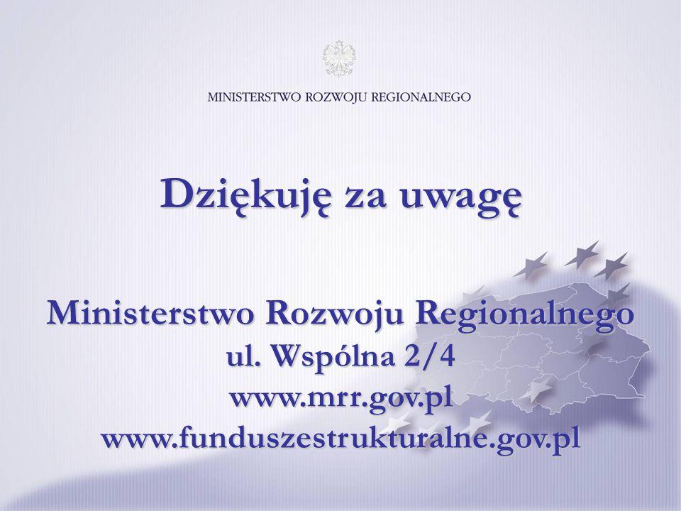 Dziękuję za uwagę Ministerstwo Rozwoju Regionalnego ul.