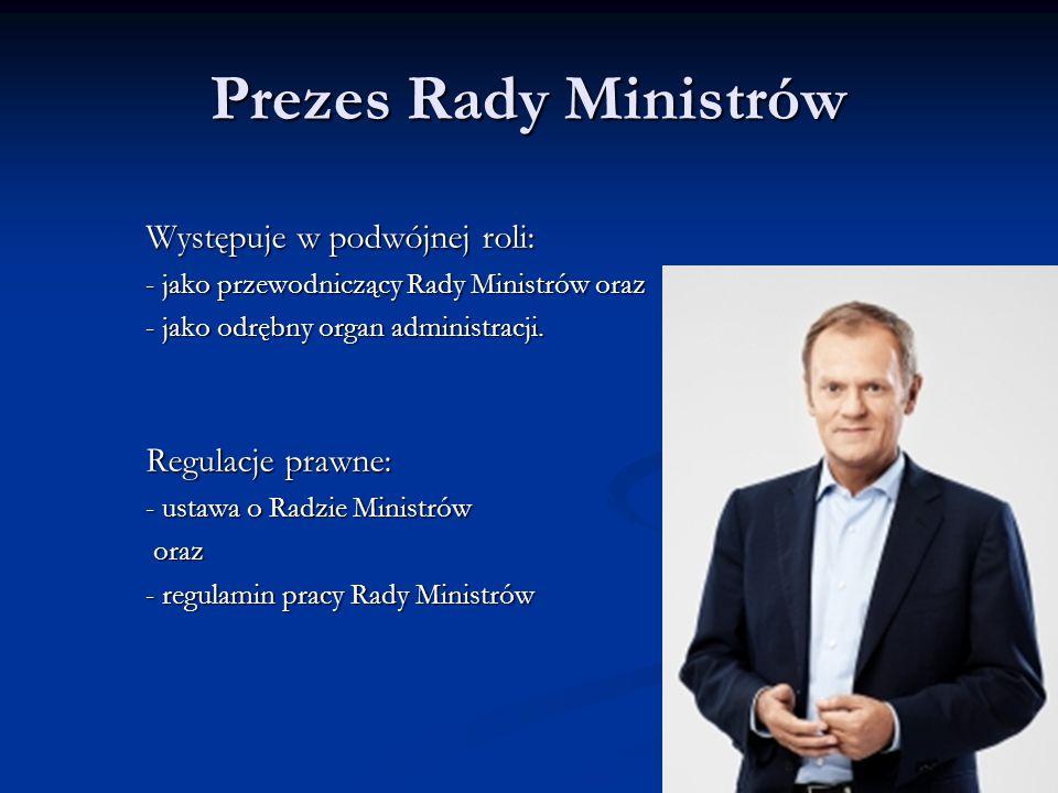 Prezes Rady Ministrów Regulacje prawne: Występuje w podwójnej roli: