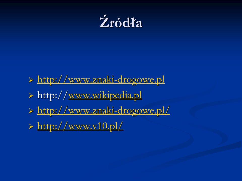 Źródła http://www.znaki-drogowe.pl http://www.wikipedia.pl