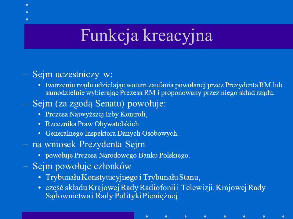 Funkcja kreacyjna Sejm uczestniczy w: Sejm (za zgodą Senatu) powołuje: