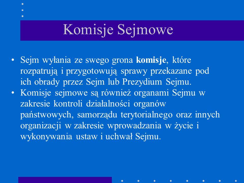 Komisje Sejmowe Sejm wyłania ze swego grona komisje, które rozpatrują i przygotowują sprawy przekazane pod ich obrady przez Sejm lub Prezydium Sejmu.