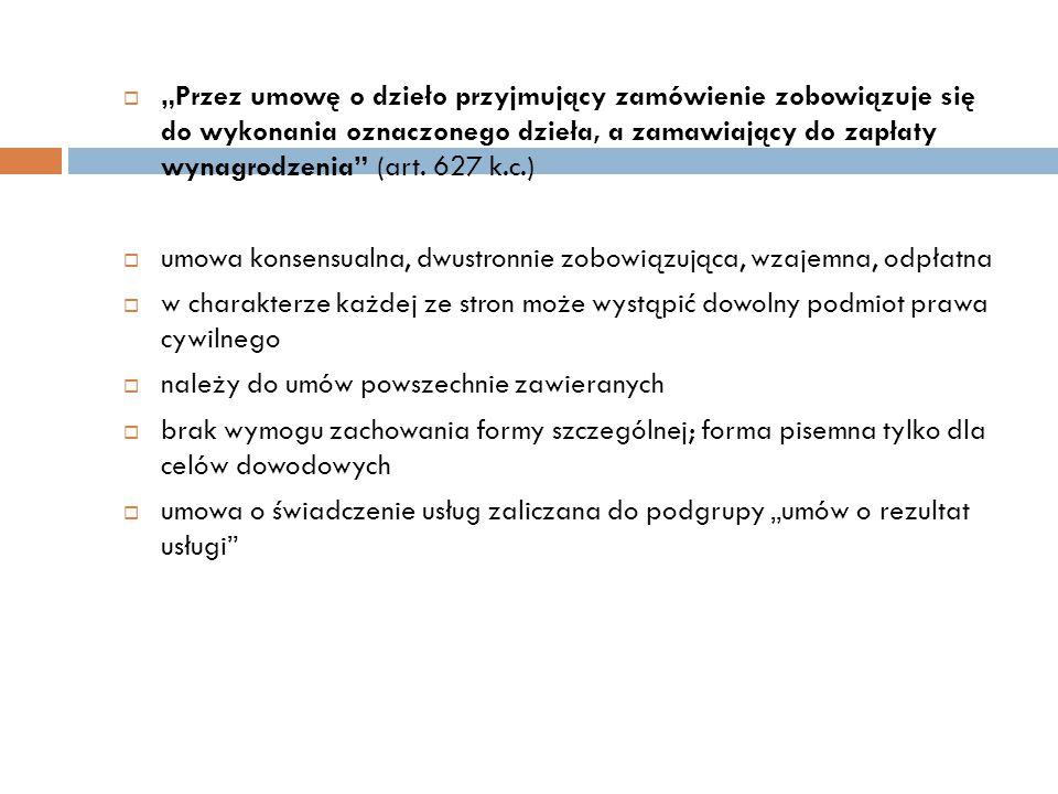 """""""Przez umowę o dzieło przyjmujący zamówienie zobowiązuje się do wykonania oznaczonego dzieła, a zamawiający do zapłaty wynagrodzenia (art. 627 k.c.)"""
