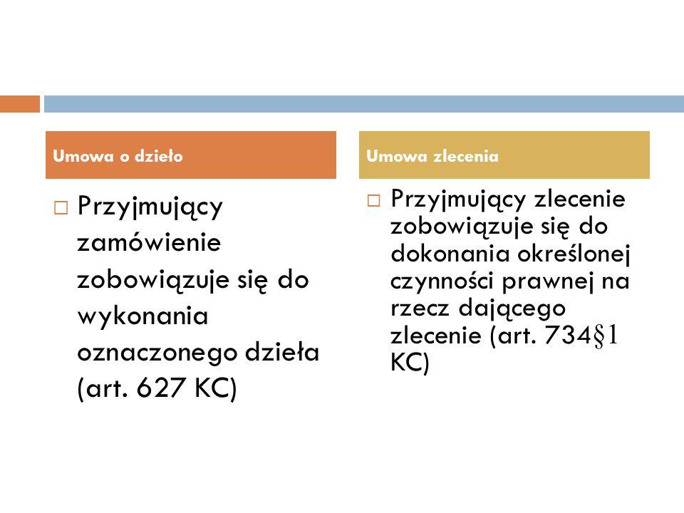 Umowa o dzieło Umowa zlecenia. Przyjmujący zamówienie zobowiązuje się do wykonania oznaczonego dzieła (art. 627 KC)