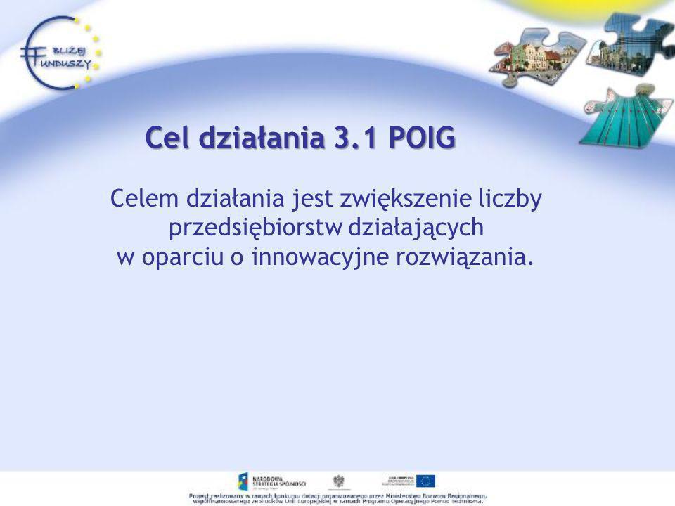 Cel działania 3.1 POIG Celem działania jest zwiększenie liczby przedsiębiorstw działających.