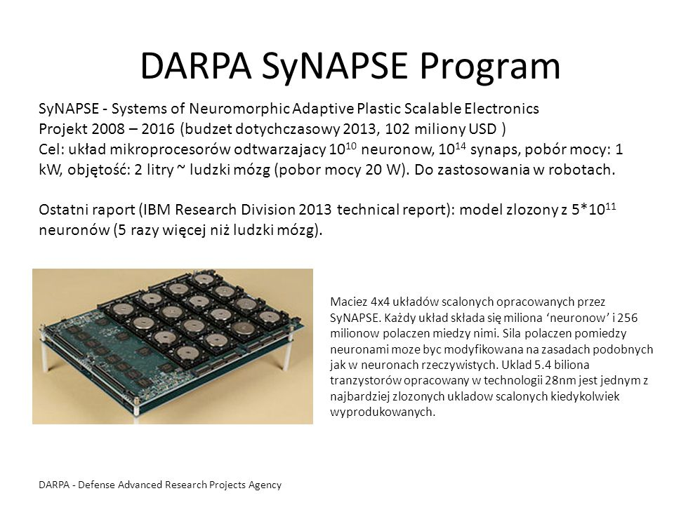 DARPA SyNAPSE Program SyNAPSE - Systems of Neuromorphic Adaptive Plastic Scalable Electronics.