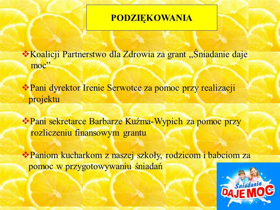 """PODZIĘKOWANIA Koalicji Partnerstwo dla Zdrowia za grant """"Śniadanie daje. moc Pani dyrektor Irenie Serwotce za pomoc przy realizacji."""