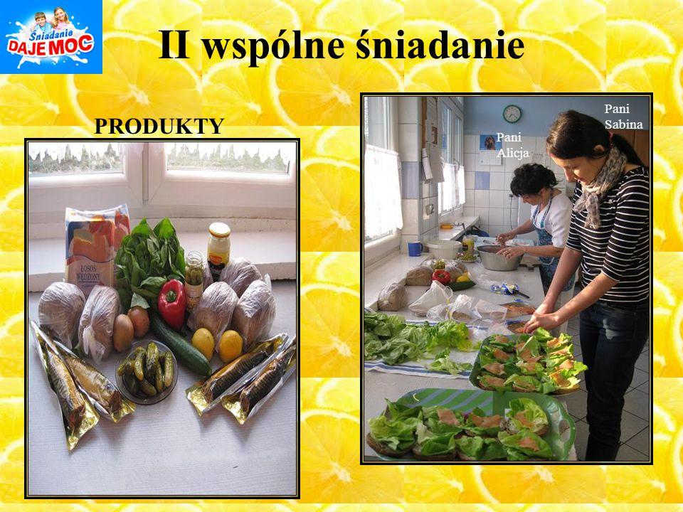II wspólne śniadanie Pani Sabina PRODUKTY Pani Alicja