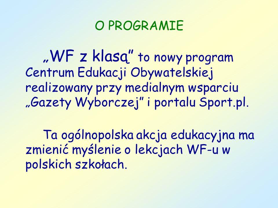 """O PROGRAMIE""""WF z klasą to nowy program Centrum Edukacji Obywatelskiej realizowany przy medialnym wsparciu """"Gazety Wyborczej i portalu Sport.pl."""