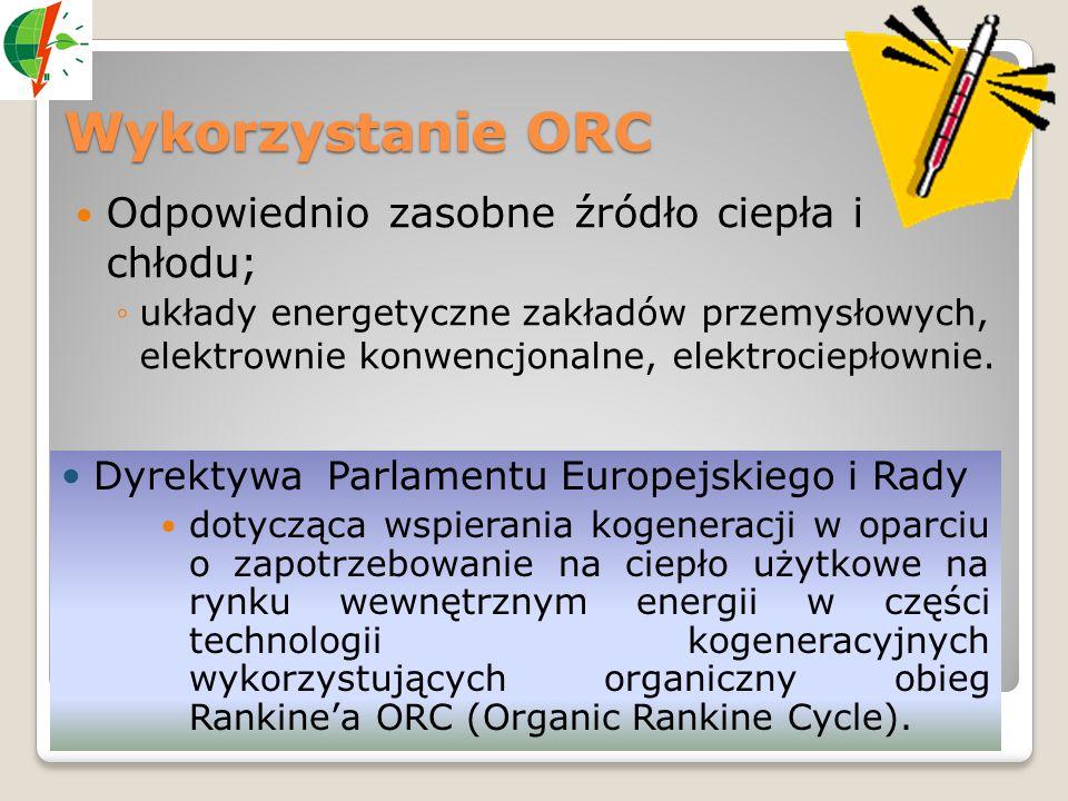 Wykorzystanie ORC Odpowiednio zasobne źródło ciepła i chłodu;