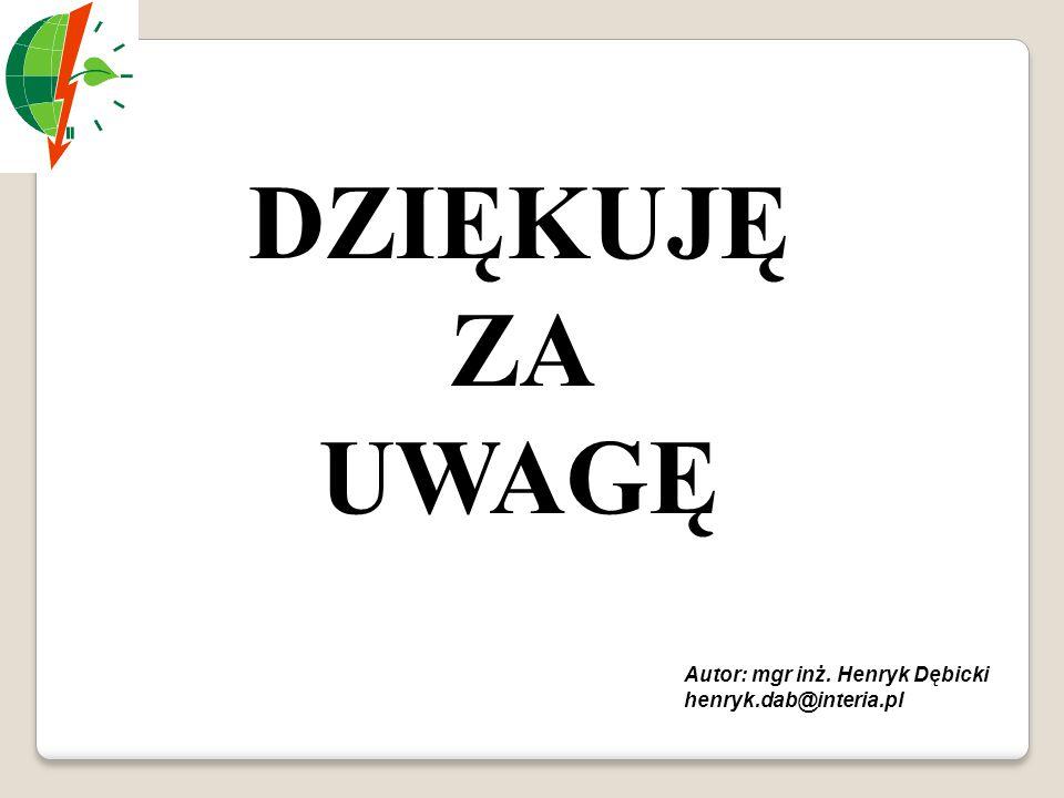DZIĘKUJĘ ZA UWAGĘ Autor: mgr inż. Henryk Dębicki henryk.dab@interia.pl