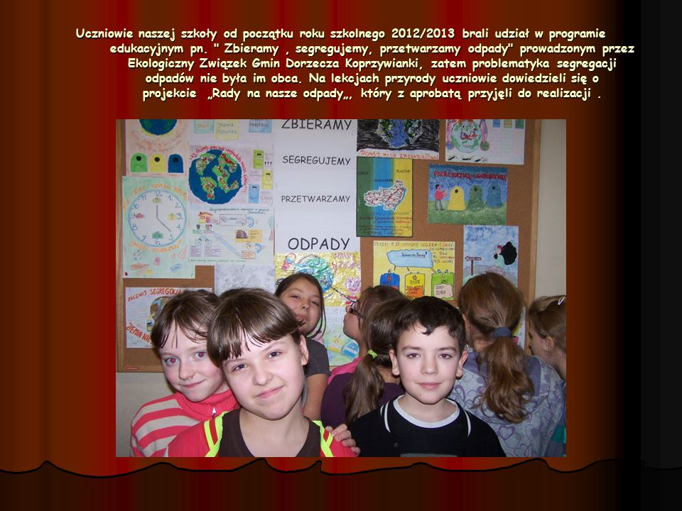 Uczniowie naszej szkoły od początku roku szkolnego 2012/2013 brali udział w programie edukacyjnym pn.