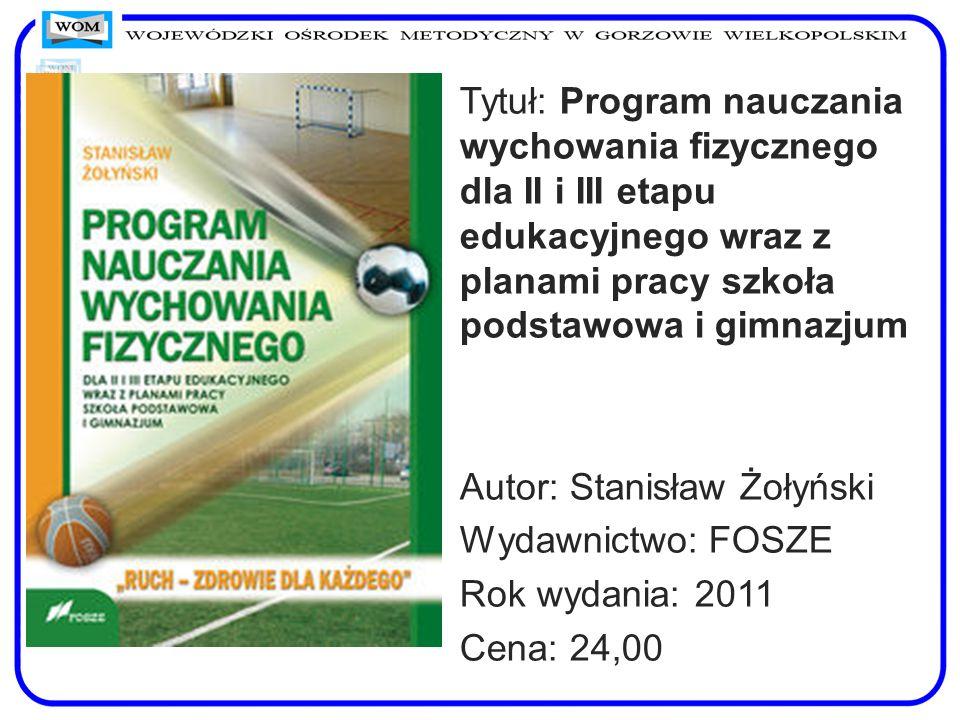 Tytuł: Program nauczania wychowania fizycznego dla II i III etapu edukacyjnego wraz z planami pracy szkoła podstawowa i gimnazjum