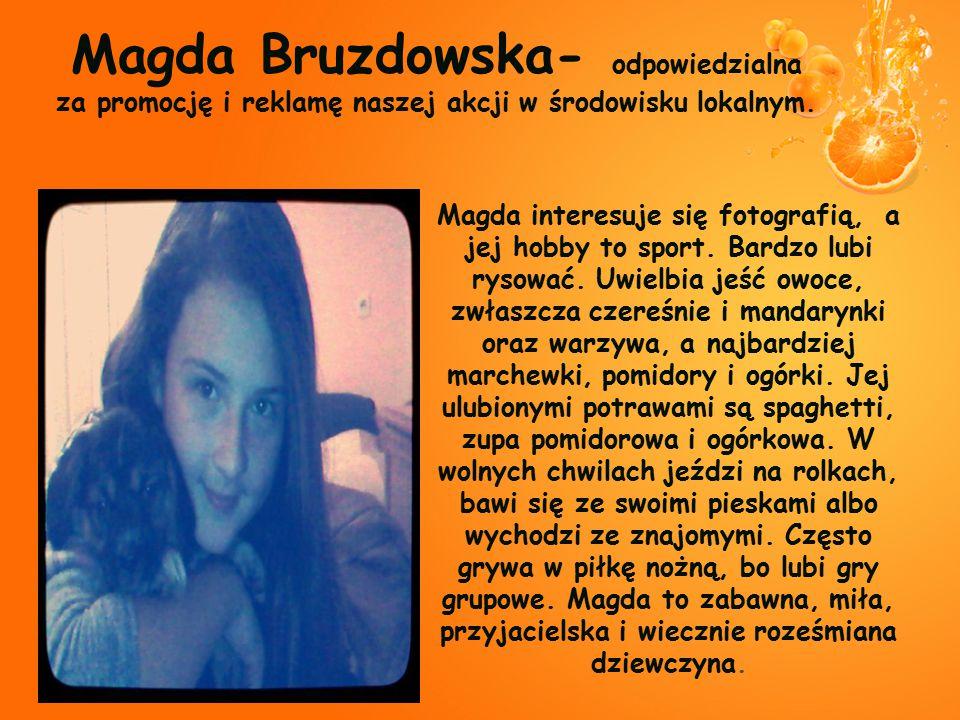 Magda Bruzdowska- odpowiedzialna za promocję i reklamę naszej akcji w środowisku lokalnym.