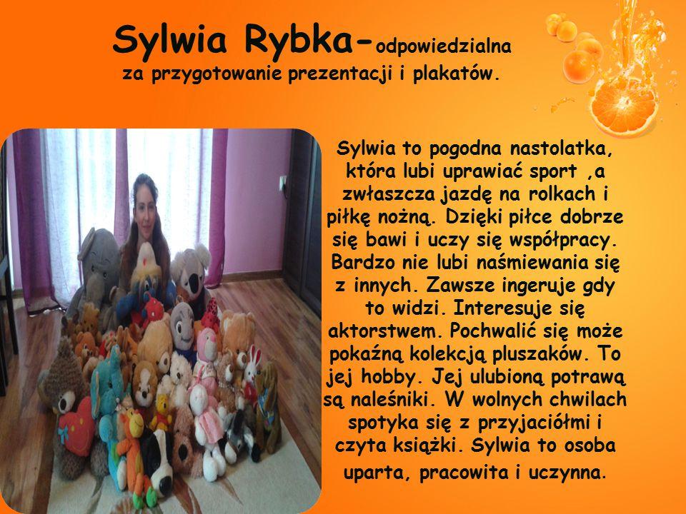 Sylwia Rybka-odpowiedzialna za przygotowanie prezentacji i plakatów.