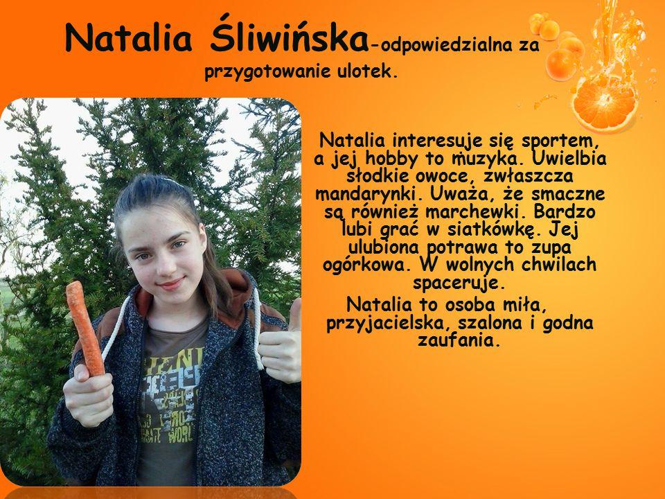 Natalia Śliwińska-odpowiedzialna za przygotowanie ulotek.