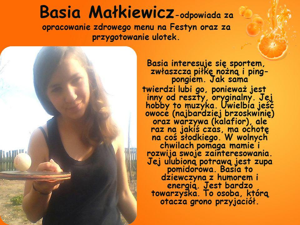 Basia Małkiewicz-odpowiada za opracowanie zdrowego menu na Festyn oraz za przygotowanie ulotek.