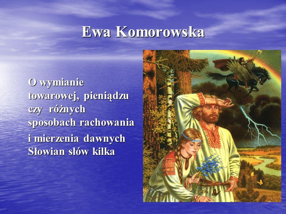 Ewa Komorowska O wymianie towarowej, pieniądzu czy różnych sposobach rachowania.