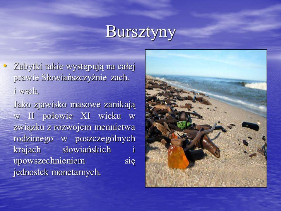 Bursztyny Zabytki takie występują na całej prawie Słowiańszczyźnie zach. i wsch.