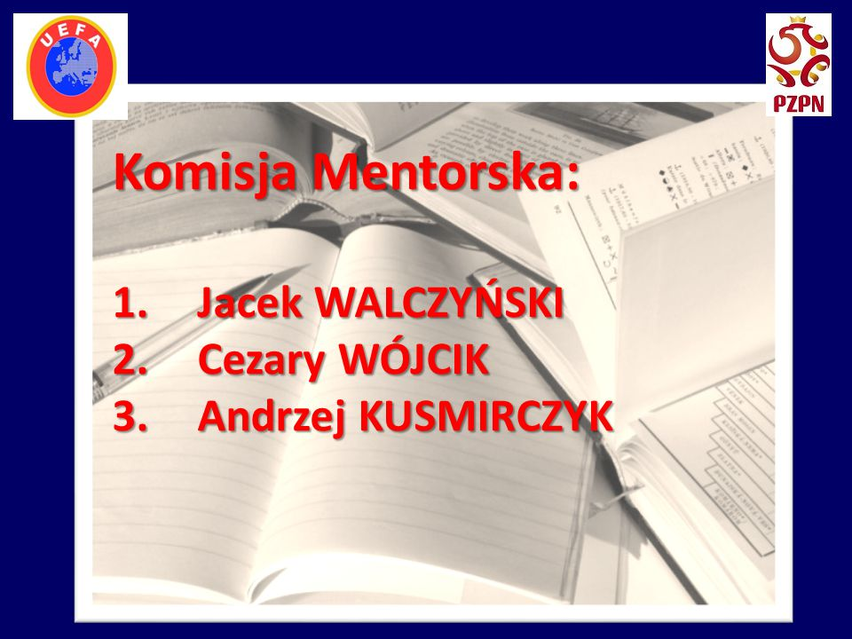 Komisja Mentorska: Jacek WALCZYŃSKI Cezary WÓJCIK Andrzej KUSMIRCZYK