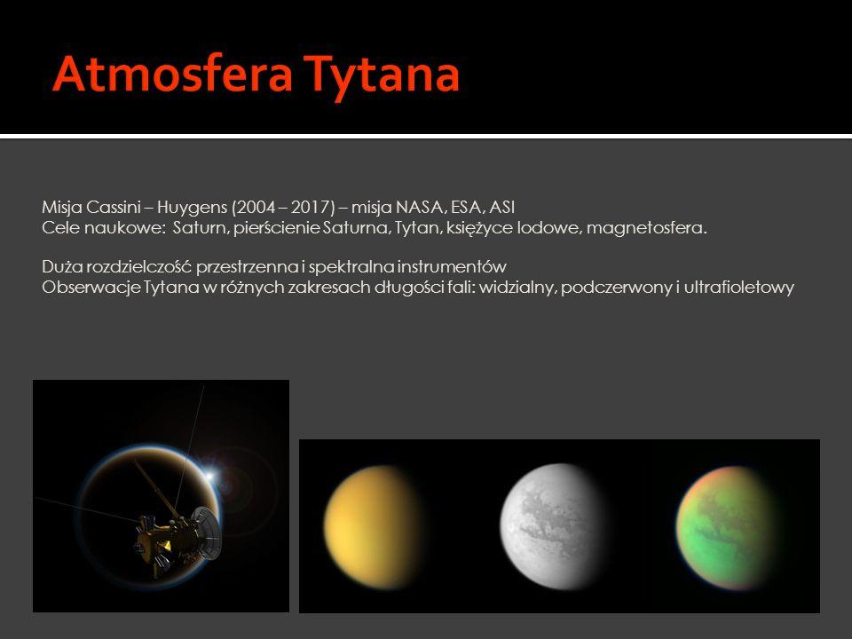Atmosfera Tytana Misja Cassini – Huygens (2004 – 2017) – misja NASA, ESA, ASI.
