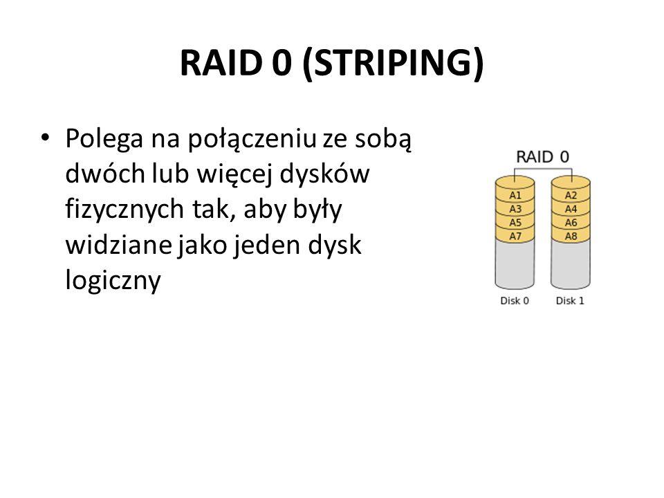 RAID 0 (STRIPING) Polega na połączeniu ze sobą dwóch lub więcej dysków fizycznych tak, aby były widziane jako jeden dysk logiczny.