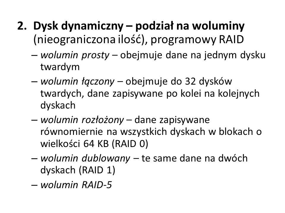 Dysk dynamiczny – podział na woluminy (nieograniczona ilość), programowy RAID