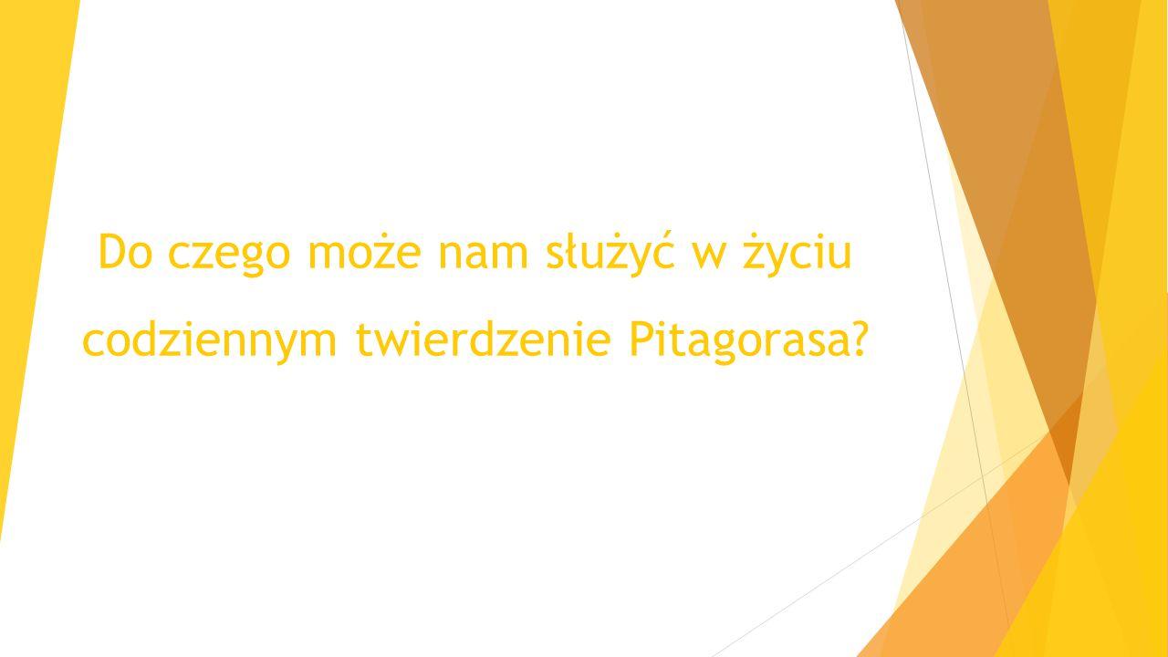 Do czego może nam służyć w życiu codziennym twierdzenie Pitagorasa