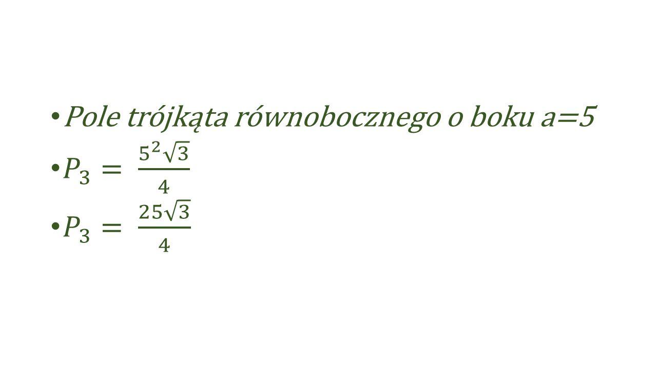 Pole trójkąta równobocznego o boku a=5