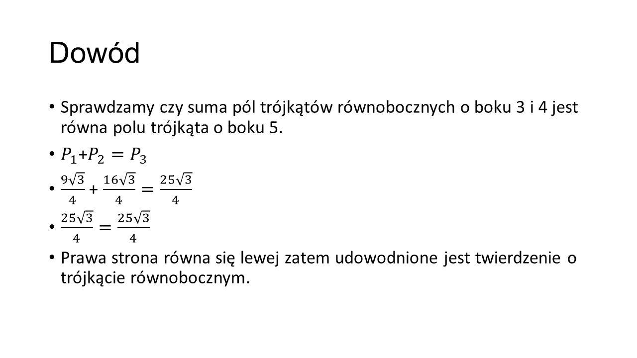 Dowód Sprawdzamy czy suma pól trójkątów równobocznych o boku 3 i 4 jest równa polu trójkąta o boku 5.