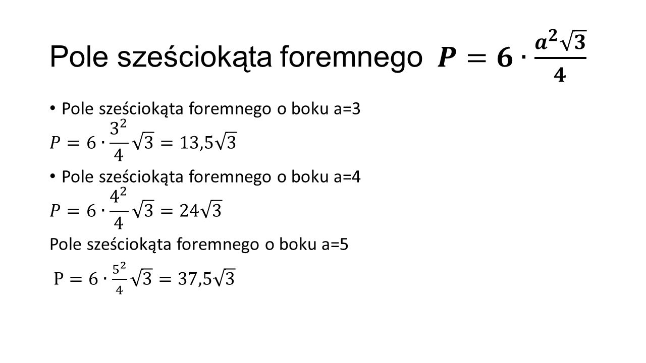 Pole sześciokąta foremnego 𝑷=𝟔∙ 𝒂 𝟐 𝟑 𝟒