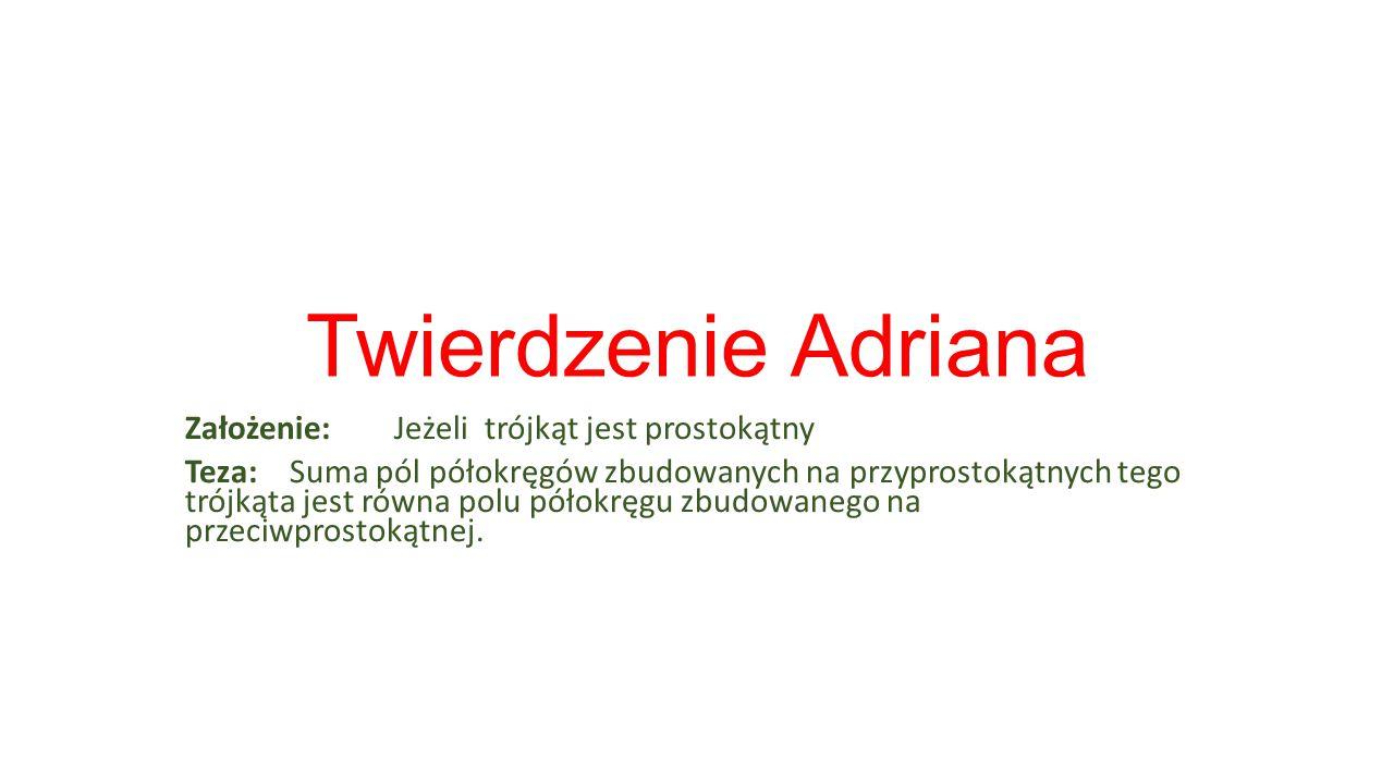 Twierdzenie Adriana Założenie: Jeżeli trójkąt jest prostokątny