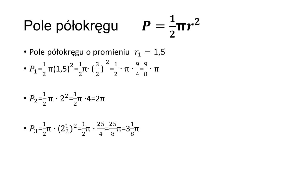 Pole półokręgu 𝑷= 𝟏 𝟐 π 𝒓 𝟐 Pole półokręgu o promieniu 𝑟 1 =1,5