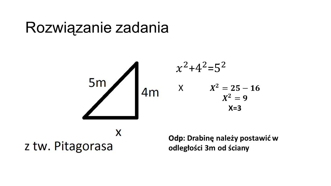Rozwiązanie zadania 𝑥 2 + 4 2 = 5 2 X 𝑿 𝟐 =𝟐𝟓−𝟏𝟔 𝑿 𝟐 =𝟗 X=3