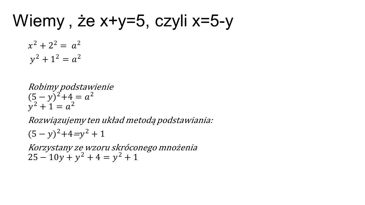 Wiemy , że x+y=5, czyli x=5-y