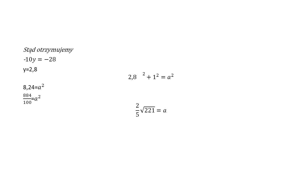 Stąd otrzymujemy -10𝑦=−28 y=2,8 2,8 2 + 1 2 = 𝑎 2 8,24= 𝑎 2 884 100 = 𝑎 2 2 5 221 =𝑎