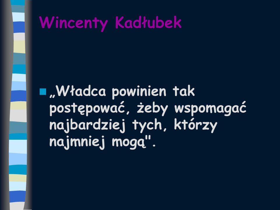 """Wincenty Kadłubek""""Władca powinien tak postępować, żeby wspomagać najbardziej tych, którzy najmniej mogą ."""