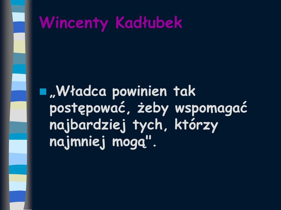 """Wincenty Kadłubek """"Władca powinien tak postępować, żeby wspomagać najbardziej tych, którzy najmniej mogą ."""