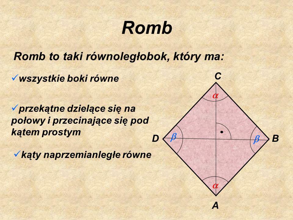 Romb Romb to taki równoległobok, który ma: C wszystkie boki równe a