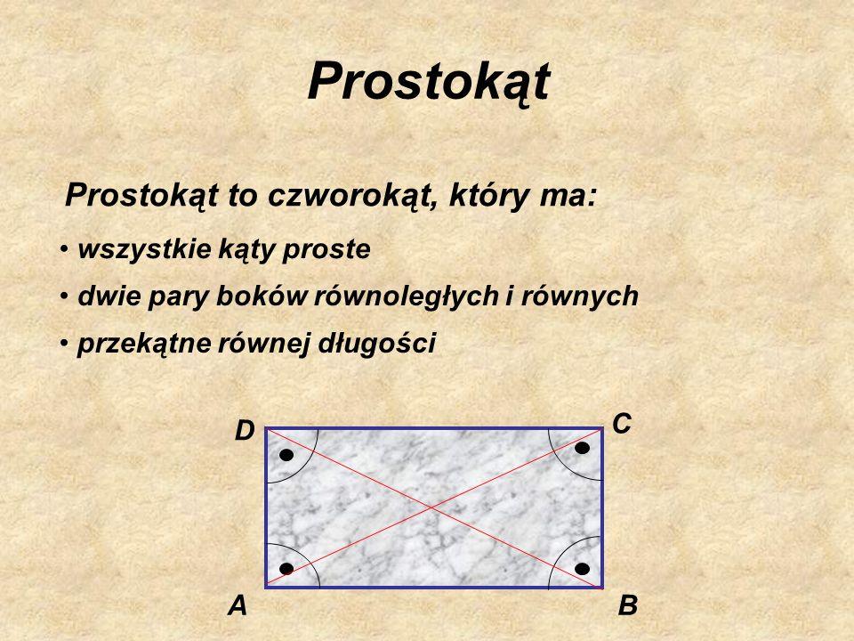 Prostokąt Prostokąt to czworokąt, który ma: wszystkie kąty proste