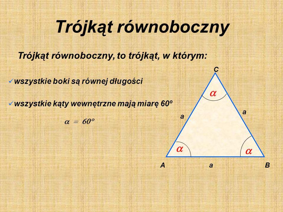 Trójkąt równoboczny a a a Trójkąt równoboczny, to trójkąt, w którym: