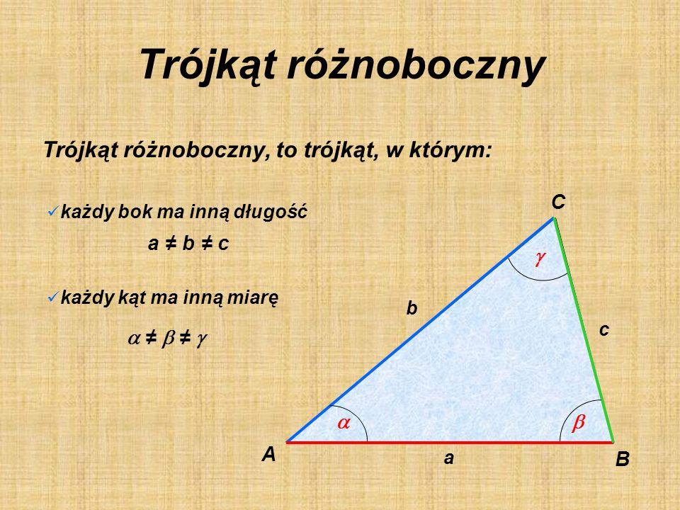 Trójkąt różnoboczny Trójkąt różnoboczny, to trójkąt, w którym: C