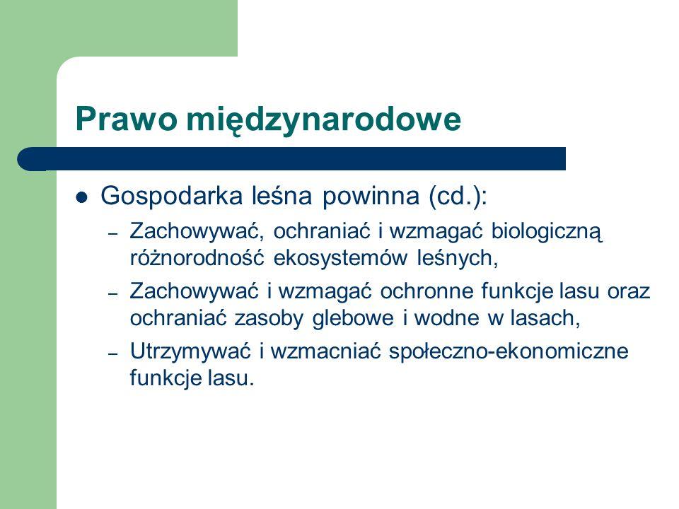 Prawo międzynarodowe Gospodarka leśna powinna (cd.):
