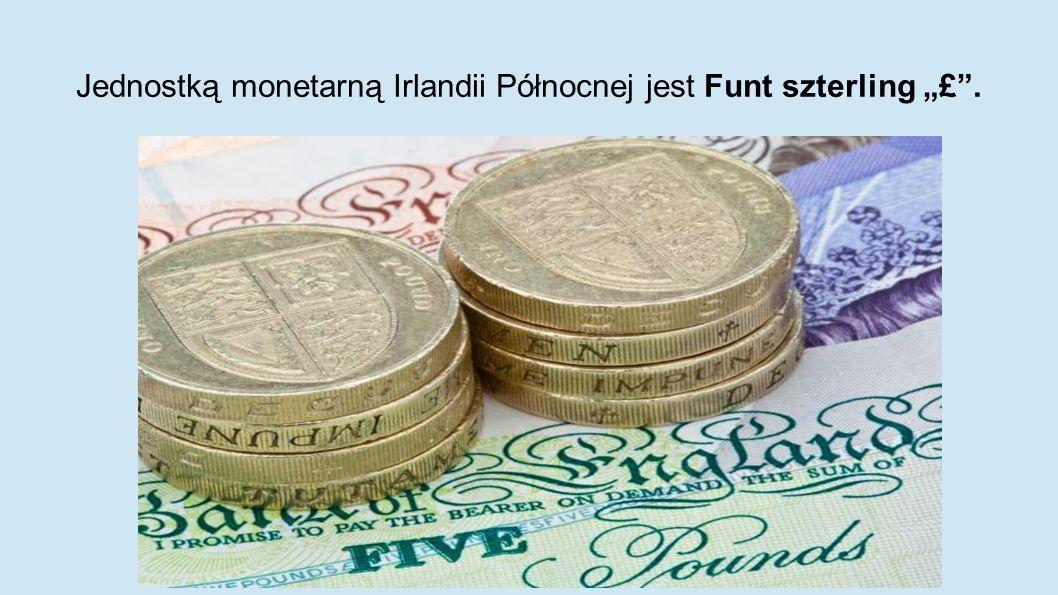 """Jednostką monetarną Irlandii Północnej jest Funt szterling """"£ ."""
