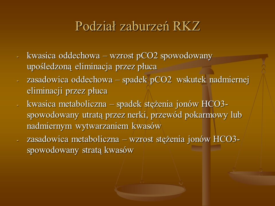 Podział zaburzeń RKZ kwasica oddechowa – wzrost pCO2 spowodowany upośledzoną eliminacja przez płuca.