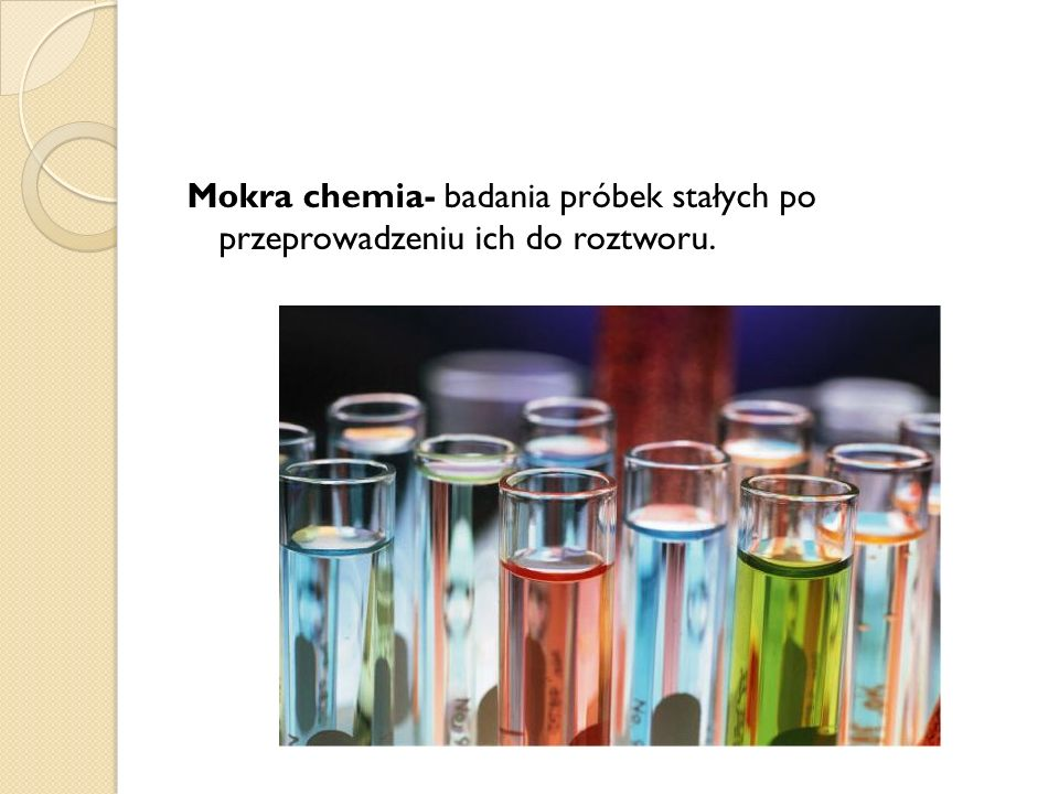 Mokra chemia- badania próbek stałych po przeprowadzeniu ich do roztworu.