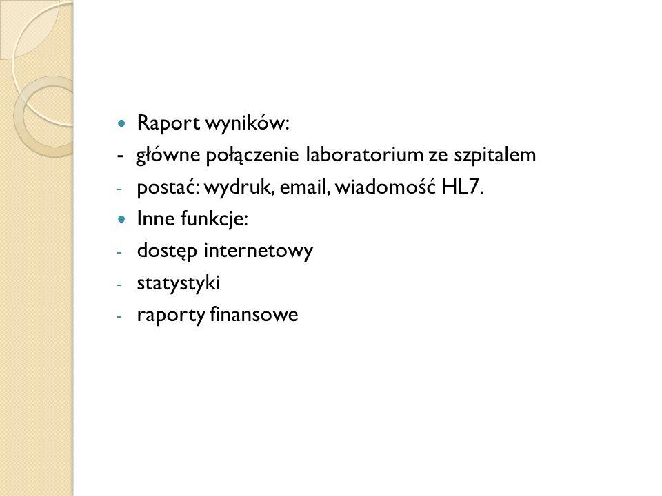 Raport wyników: - główne połączenie laboratorium ze szpitalem. postać: wydruk, email, wiadomość HL7.