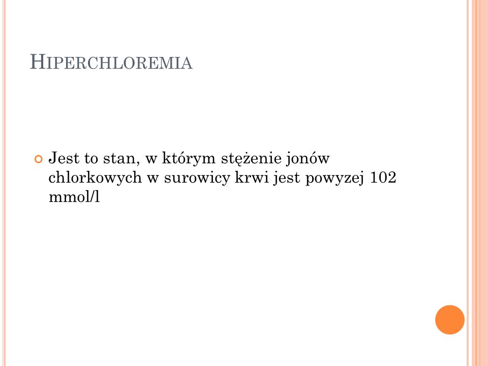 Hiperchloremia Jest to stan, w którym stężenie jonów chlorkowych w surowicy krwi jest powyzej 102 mmol/l.