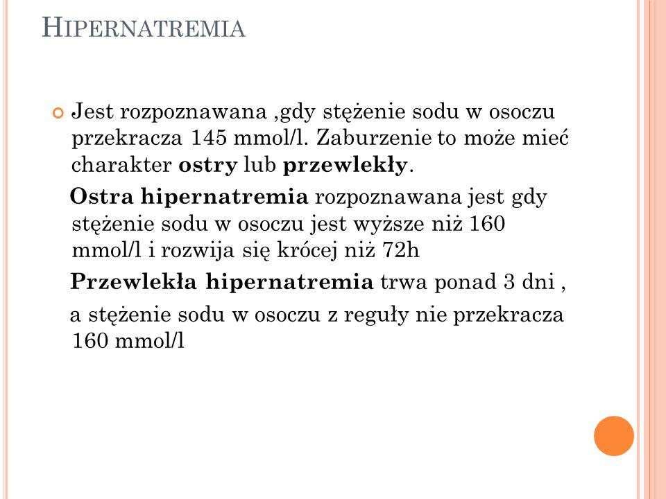 HipernatremiaJest rozpoznawana ,gdy stężenie sodu w osoczu przekracza 145 mmol/l. Zaburzenie to może mieć charakter ostry lub przewlekły.